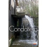 Condotiera - Constantin Virgil Gheorghiu. Traducere din limba franceza de Gheorghita Ciocioi