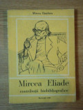 MIRCEA ELIADE , CONTRIBUTII BIOBIBLIOGRAFICE de MIRCEA HANDOCA, BUC. 1980