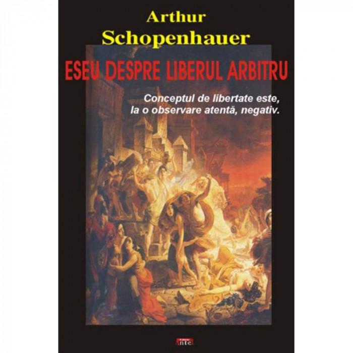 Eseu despre liberul arbitru - Arthur Schopenhauer