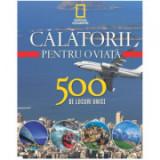 Calatorii pentru o viata. 500 de locuri unice. Vol. 4