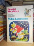 CARTE COPII ~ IMAGINI DIN PADURE , ILUSTRATII VADIM LAZARKEVICI , 1983