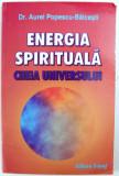 ENERGIA SPIRITUALA - CHEIA UNIVERSULUI de AUREL POPESCU - BALCESTI , 2004