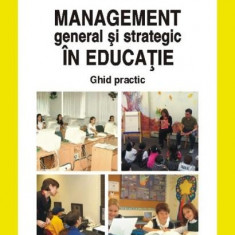 Management general si strategic in educatie. Ghid practic | Alois Ghergut