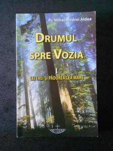 MIHAI ANDREI ALDEA - DRUMUL SPRE VOZIA. CEI TREI SI PADUREA CEA MARE volumul 1