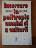 INCERCARE IN POLITROPIA OMULUI SI A CULTURII- GABRIEL LIICEANU