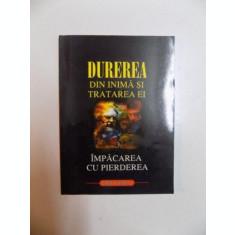 DUREREA DIN INIMA SI TRATAREA EI , IMPACAREA CU PIERDEREA de LARRY YEAGLEY , 1999