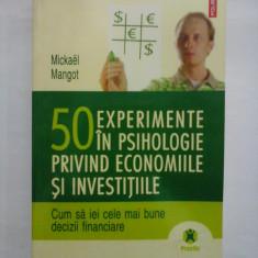 50 EXPERIMENTE IN PSIHOLOHIE PRIVIND ECONOMIILE SI INVESTITIILE - MICKAEL MANGOT