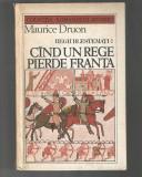 Maurice Druon - Regii blestemati 7 - Cand un rege pierde Franta, 1986