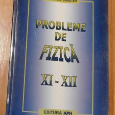 Probleme de fizica - Pentru clasele XI - XII  de Anatolie Hristev