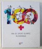 100 ANI DE SPORT OLIMPIC IN ROMANIA , coordonator VIOLETA BECLEA - SZEKELY , 2018