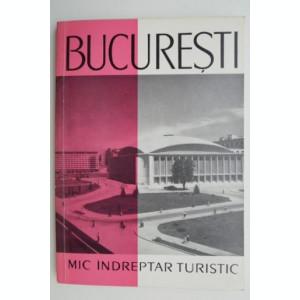 Bucuresti. Mic indreptar turistic – Petru Vintila