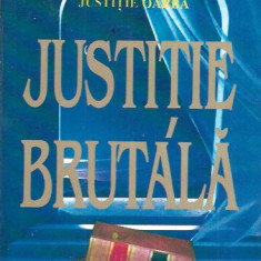 Justitie brutala - William Bernhardt
