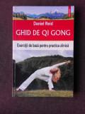 GHID DE QI GONG, EXERCITII DE BAZA PENTRU PRACTICA ZILNICA - DANIEL REID