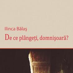 De ce plângeţi, domnişoară?, de Ilinca Bălaș