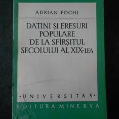 ADRIA FOCHI - DATINI SI ERESURI POPULARE DE LA SFARSITUL SECOLULUI AL XIX-LEA