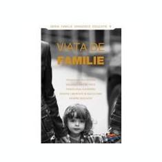 Viata de familie. Pedagogia increderii, relatiile intre frati, psihologia supararii, despre libertate si ascultare, despre educatie