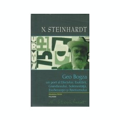 Opere, vol. 9 -Geo Bogza, un poet al Efectelor, Exaltarii, Grandiosului, Solemnitatii, Exuberantei si Patetismului