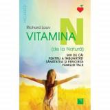 Vitamina N (de la Natura). 500 de cai pentru a imbunatati sanatatea si fericirea familiei tale - Richard Louv