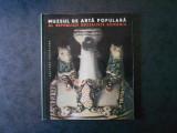 MARCELA FOCSA - MUZEUL DE ARTA POPULARA AL REPUBLICII SOCIALISTE ROMANIA