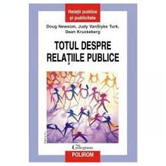 TOTUL DESPRE RELATIILE PUBLICE - DOUG NEWSOM , JUDY VANSLYKE