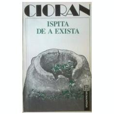 Ispita de a exista  -  Emil Cioran