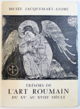 TRESORS DE L ' ART ROUMAIN DU XVe AU XVIII e SIECLE , EXPOSITION A MUSEE JACQUEMART - ANDRE , 1966