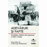 Adevaruri si fapte. Al doilea razboi sino-japonez (1937 - 1945)/Li Wei, Tang Yongliang, Corint