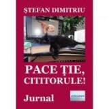 Pace tie, cititorule! Jurnal - Stefan Dimitriu