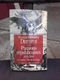 PASSIONS REPUBLICAINES 1870-1940, LA TERRE, L'OR ET LE SANG - FRANCOIS GEORGES DREYFUS (CARTE IN LIMBA FRANCEZA)