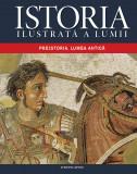 Istoria ilustrată a lumii. Preistoria. Lumea Antică. (Vol. 1)