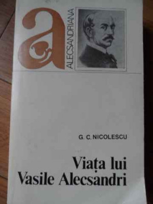 Viata Lui Vasile Alecsandri - G.c. Nicolescu ,520245 foto