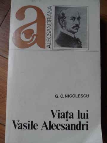 Viata Lui Vasile Alecsandri - G.c. Nicolescu ,520245