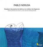 Douazeci de poeme de iubire si un cantec de disperare   Pablo Neruda