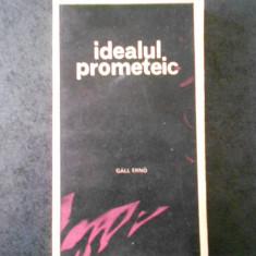 GALL ERNO - IDEALUL PROMETEIC