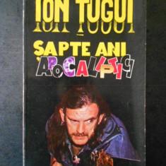 ION TUGUI - SAPTE ANI APOCALIPTICI