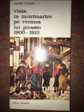 Viata in Montmartre pe vremea lui Picasso 1900-1910 - Jean-Paul Crespelle