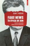 Fake news in Epoca de Aur. Amintiri si povestiri despre cenzura comunista/Ioan T. Morar