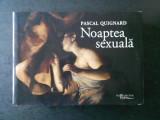 PASCAL QUIGNARD - NOAPTEA SEXUALA