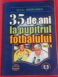 """Carte fotbal - """"35 de ani la pupitrul fotbalului"""" vol. I (de Mircea Angelescu)"""