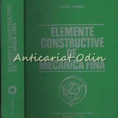 Elemente Constructive De Mecanica Fina - Traian Demian