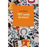 101 nume de locuri - Ion Toma