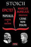 Stoicii: Manualul; Cugetări și dialoguri (Epictet) – Meditații; Către mine însumi (Marc Aurelius)