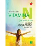 Vitamina N (de la Natura). 500 de cai pentru a imbunatati sanatatea si fericirea familiei tale | Richard Louv