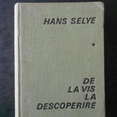 HANS SELYE - DE LA VIS LA DESCOPERIRE. DESPRE OMUL DE STIINTA (1968)
