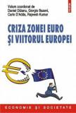 Criza zonei euro si viitorul Europei/Daniel Daianu, Giorgio Basevi, Carlo D'Adda, Rajeesh Kumar