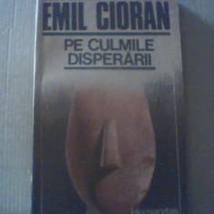 Emil Cioran - PE CULMILE DISPERARII { 1990 }, Humanitas