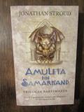 AMULETA DIN SAMARKAND TRILOGIA BARTIMAEUS- JONATHAN STROUD 2006
