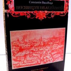 BUCURESTII DE ALTADATA 1878-1884 de CONSTANTIN BACALBASA , 1993