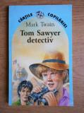 Mark Twain - Tom Sawyer detectiv & Tom Sawyer în străinătate