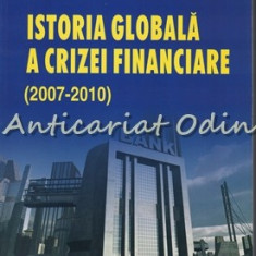 Istoria Globala A Crizei Financiare (2007-2010) - Johan A. Lybeck